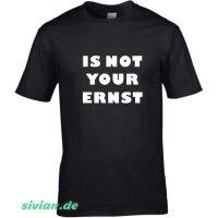 T-Shirt mit Spruch IS NOT YOUR ERNST