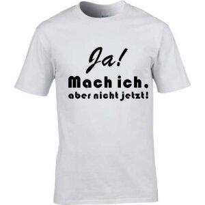 T-Shirt mit Spruch Ja! Mach` ich, aber nicht jetzt!